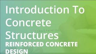 Introduction To Concrete Structures | Reinforced Concrete Design