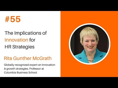Episode #55 - The Implications of Innovation for  HR Strategies, Rita Gunther McGrath