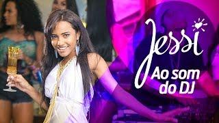 Ao Som do DJ - Jessi (Clipe Oficial)
