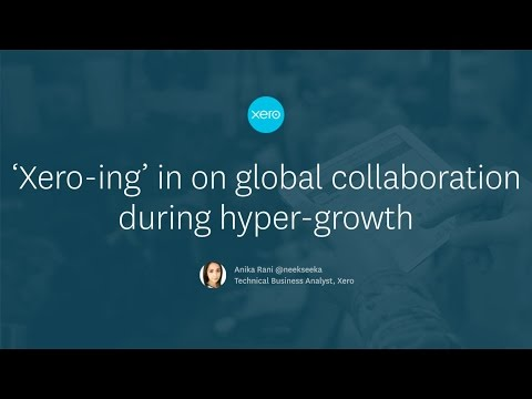 'Xero-ing in' on Global Collaboration During Hyper-Growth - Atlassian Summit 2016