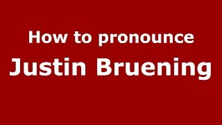 How to pronounce Justin Bruening (American English/US) - PronounceNames.com