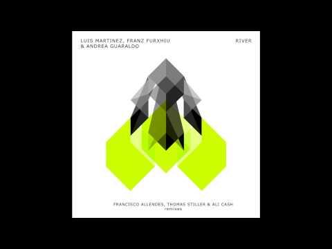 Luis Martinez, Franz Furxhiu e Andrea Guaraldo - River (FRANCISCO ALLENDES remix)
