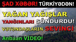 ŞAD XƏBƏR! Türkiyədə Yağan Yağışlar Yanğınları Söndürdü! Vətəndaş Sevinci