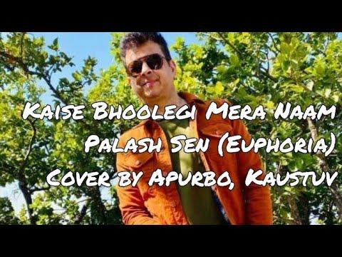 Kaise Bhoolegi Mera Naam - Euphoria (Cover by Apurba & Kaustuv)