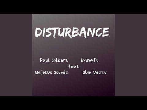 Disturbance Paul Gilbert (feat. R-Swift , Majestic Soundz & Slim Vezzy)