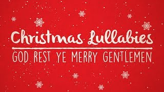 God Rest Ye Merry Gentleman | Christmas Lullaby