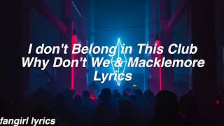 I Don't Belong in This Club || Why Don't We & Macklemore Lyrics