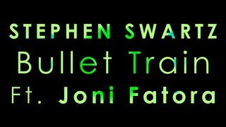 【Lyrics】Bullet Train - Stephen Swartz ft. Joni Fatora