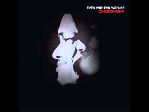 Christon Gray - Even With Evil With Me (Full Album)