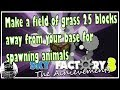 Make a field of grass 25 blocks away from your base for spawning animals