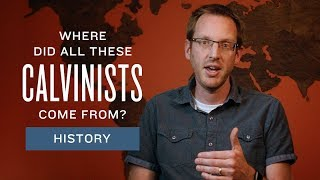 where did all these calvinists come from? a brief history