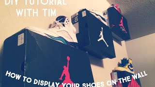 How To Display Your Shoes On The Wall Tutorial