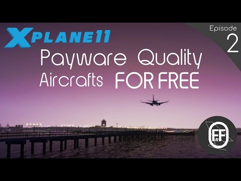 NEW 2017   X-Plane 11 TOP 4 Must Have FREE Aircrafts!  (Episode 2)