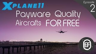 NEW 2017 | X-Plane 11 TOP 4 Must Have FREE Aircrafts!  (Episode 2)