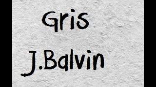 J Balvin - Gris (Letra)