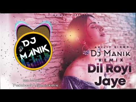Dil Royi Jaye Remix | Dj Manik 2019 | Arijit Singh | Bollywood Remix 2019 |