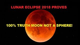 LUNAR ECLIPSE 2018 | 100% PROOF | MOON NOT A SPHERE | SHADOW IS THE SMOKING GUN| FLAT EARTH