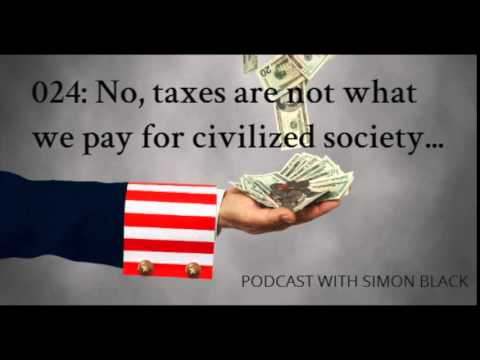 024: No, taxes are not what we pay for civilized society…[PODCAST]