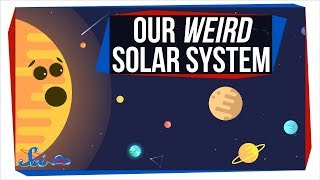 Why Our Solar System Is Weirder Than You'd Think