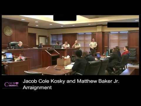 Jacob Cole Kosky and Matthew Baker Jr Arraignment Part 1 04/11/17