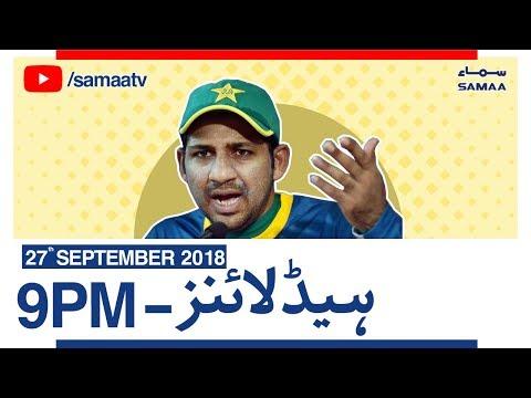 News Headlines | 09 PM | SAMAA TV | Sep 27, 2018