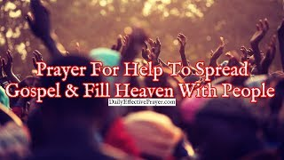 Prayer For Help To Spread The Gospel and Fill Heaven With People