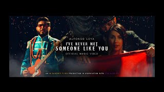 I've Never Met Someone Like You  - Alfonso Loya + Music Video