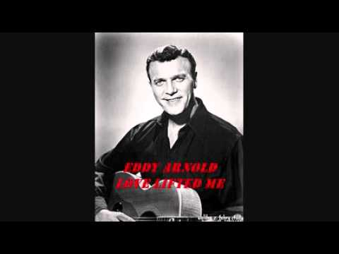 EDDY ARNOLD - LOVE LIFTED ME