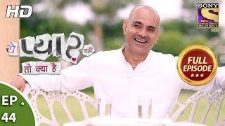 Yeh Pyaar Nahi Toh Kya Hai - Ep 44 - Full Episode - 17th May, 2018