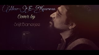 Meer-E-Kaarwan - Cover By Srijit Banerjee   Lucknow Central   Amit Mishra, Neeti Mohan