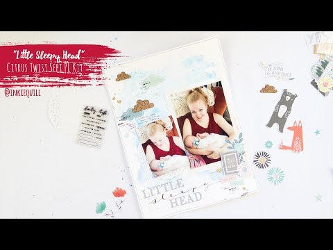 """Little Sleepy Head"" ~ Scrapbooking Process Video ~ Citrus Twist Kits + + + INKIE QUILL"
