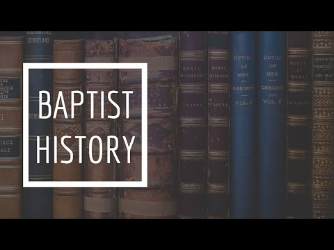 (11) Baptist History - General Baptists and Particular Baptists in 17th Century England