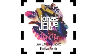 Jonas Blue - Mama (Jaxx & Vega & SaberZ Festival Mix) (VideoClip)