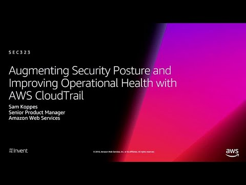AWS re:Invent 2018: Augmenting Security & Improving Operational Health w/ AWS CloudTrail (SEC323)
