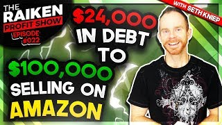 From $24,000 In Debt to $100,000 Selling on Amazon FBA With Seth Kniep