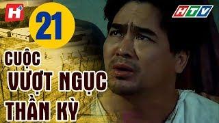 Cuộc Vượt Ngục Thần Kỳ - Tập 21 | HTV Films Lịch Sử Việt Nam Hay Nhất 2019