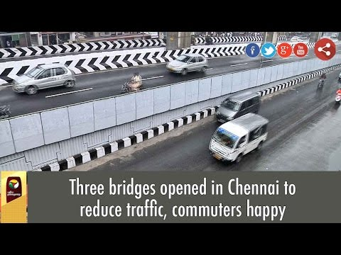 Three bridges opened in Chennai to reduce traffic, commuters happy