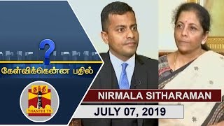 (07/07/2019) Kelvikkenna Bathil | Exclusive Interview with Union Finance Minister Nirmala Sitharaman