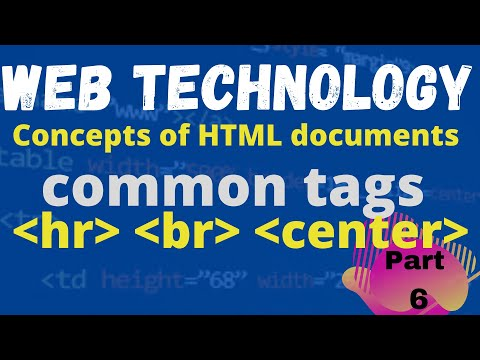 Web Technology | HTML Tags | Essential Tags | Common Tags | HR Tags | Center Tag | BR Tag | Part 6