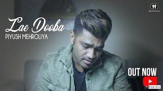 Lae Dooba - Piyush Mehroliyaa   Aiyaary   Siddharth Malhotra   Rakul Preet