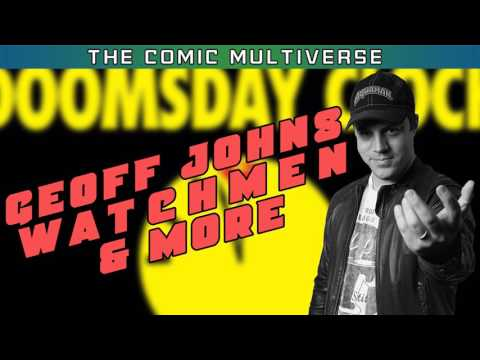 Geoff Johns Watchmen & More The Comic Multiverse Ep.57