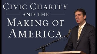 Civic Charity and the Making of America President Matthew S Holland UVU