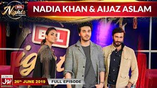 BOL Nights With Ahsan Khan | Aijaz Aslam | Nadia Khan  | 26th July 2019 | BOL Entertainment