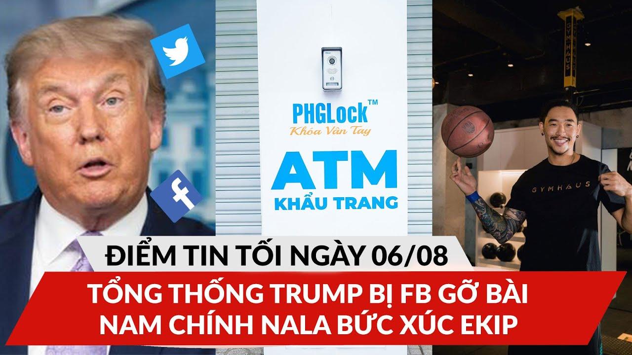 ĐTT 6/8: Tổng thống Trump bị Facebook gỡ bài sai sự thật, nam chính NALA bức xúc ekip chương trình