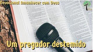 Um pregador destemido // Amanhecer com Deus // Igreja Presbiteriana Floresta - GV