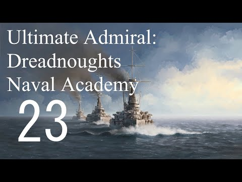 Let's Play Ultimate Admiral: Dreadnoughts EA - Naval Academy 23