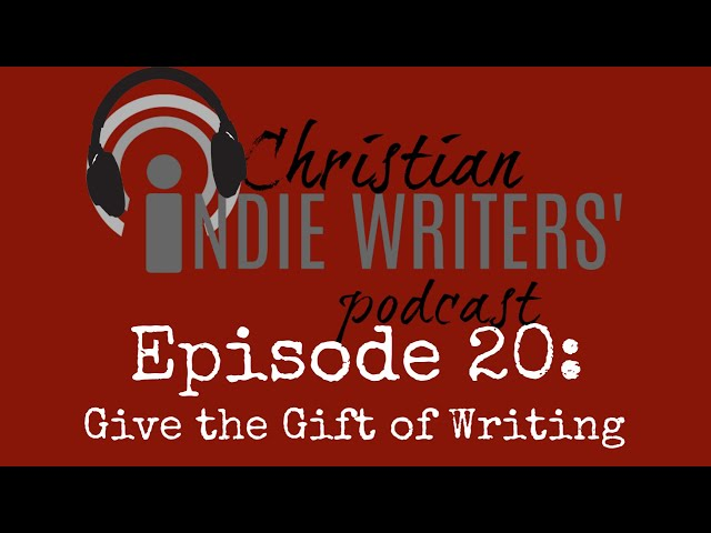 Episode 20: Giving the Gift of Writing