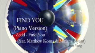 Find You (Piano Version) - Zedd (feat. Matthew Koma & Miriam Bryant) - by Sam Yung