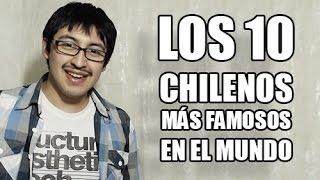 Los 10 chilenos más famosos del mundo - Chilenito TV