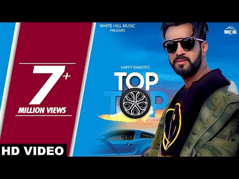Happy Raikoti : TOP TOP (Full Song) Laadi Gill   New Songs 2018   White Hill Music